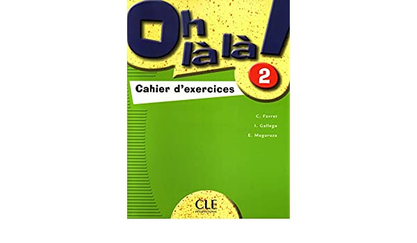 Oh la La! Level 2 Workbook: 2 Cahier D'Exercises (French Edition ...