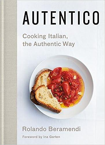 Autentico Cooking Italian The Authentic Way Rolando Beramendi
