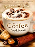 The Coffee Cookbook: Cooking with Coffee - 50 Coffee Recipes for Drinks, Desserts, Appetizers, Sides & Entrées (Recipe Top 50s Book 127)