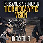The Islamic State Group on Their Apocalyptic Vision | J.D. Rockefeller