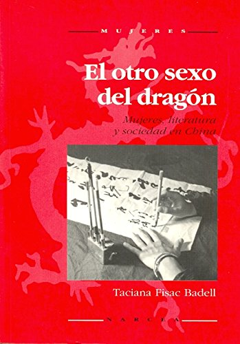 Otro sexo del dragón, El. Mujeres, literatura y sociedad en China