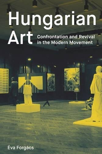 Hungarian Art: Confrontation and Revival in the Modern Movement ebook