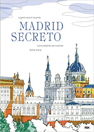 MADRID SECRETO- LIBRO ANTIESTRES PARA COLOREAR: ESTHER ALSINA ...