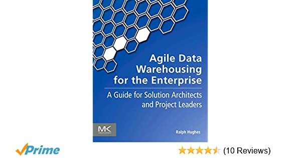 Agile Data Warehousing for the Enterprise: A Guide for