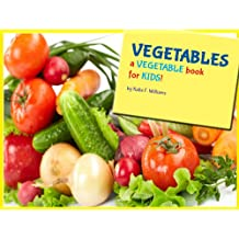 Vegetables! A Vegetable Book For Kids - Fun Facts & Pictures About Vegetables