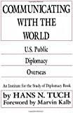 Communicating with the World: U. S. Public Diplomacy Overseas (Institute for the Study of Diplomacy)