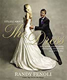 "It's All About the Dress: Savvy Secrets, Priceless Advice, and Inspiring Stories to Help you Find ""The One"""