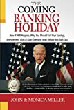 The Coming Banking Holiday!, John Miller and Monica Miller, 0985337303