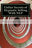 Unfair Secrets of Hypnotic Selling with NLP, Franz Mesmer, 1463519079