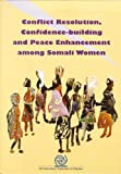 Conflict Resolution, Confidence-Building and Peace Enhancement among Somali Women, International Organization for Migration, 9290681438