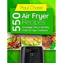 550 Air Fryer Recipes: Amazingly Tasty & Healthy Air Fryer Cookbook