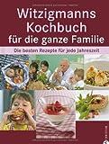 Witzigmanns Kochbuch für die ganze Familie: Die besten Rezepte für jede Jahreszeit