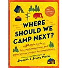 Where Should We Camp Next?: A 50-State Guide to Amazing Campgrounds and Other Unique Outdoor Accommodations (Plan a Family-Fr