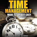 Busy Entrepreneur's Guide to Time Management: The Busy Entrepreneur's Guide to Everything, Book 1 | Michael Clarke