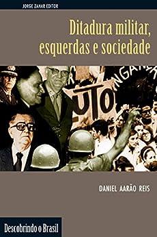 Ditadura militar, esquerdas e sociedade (Descobrindo o Brasil) por [Reis, Daniel Aarão]