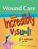 Wound Care Made Incredibly Visual! (Incredibly Easy! Series)