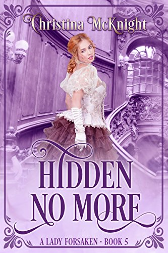 Hidden No More (A Lady Forsaken Book 5) by [McKnight, Christina]