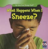 What Happens When I Sneeze? (My Body Does Strange Stuff! (Gareth Stevens))