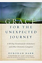 Grace for the Unexpected Journey: A 60-Day Devotional for Alzheimer's and Other Dementia Caregivers Hardcover