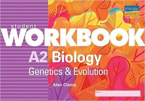 A2 Biology: Genetics & Evolution Student Workbook: Genetics