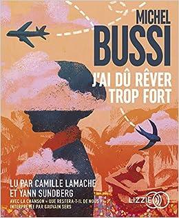 Amazon Fr J Ai Du Rever Trop Fort Michel Bussi Camille