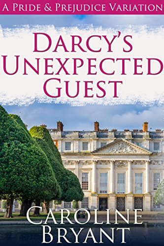 Darcy's Unexpected Guest: a Pride and Prejudice Variation