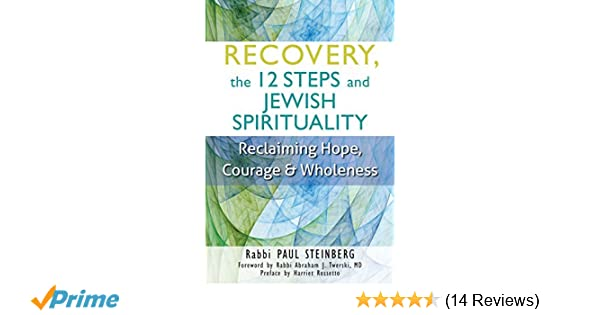 recovery the 12 steps and jewish spirituality reclaiming hope courage wholeness