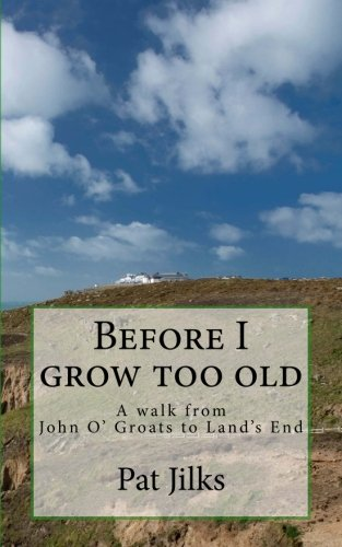 Before I grow too old: A journey from John O'Groats to Lands End (Walk From Lands End To John O Groats)