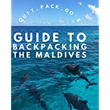 Quit Pack Go's: Backpacker's Guide to the Maldives: Everything you need to know to travel the Maldives on a Budget