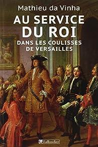 Au service du roi - Dans les coulisses de Versailles par Mathieu da Vinha