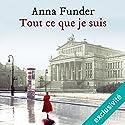 Tout ce que je suis Hörbuch von Anna Funder Gesprochen von: Christèle Billault, Pierre Tissot