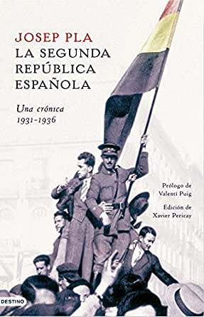 La Segunda República española. Una crónica, 1931-1936 eBook: Pla, Josep, Pau Joan Hernández: Amazon.es: Tienda Kindle