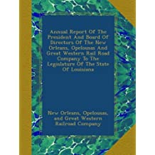 Annual Report Of The President And Board Of Directors Of The New Orleans, Opelousas And Great Western Rail Road Company To The Legislature Of The State Of Louisiana