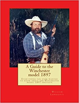 >>NEW>> A Comprehensive Guide To The Winchester Model 1897: Everything You Ever Wanted To Know About The Winchester Model 1897 Shotgun. doctor gracias scholars Estado Empresa Gloria estatus