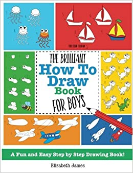 the brilliant how to draw book for boys elizabeth james 9781785952463 amazoncom books