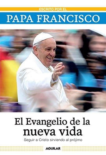 El evangelio de la nueva vida: Seguir a Cristo sirviendo al projimo (Spanish Edition) by Aguilar