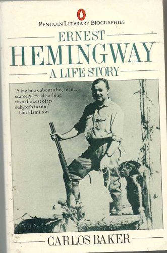 BAKER CARLOS : ERNEST HEMINGWAY: A LIFE STORY (Penguin Literary Biographies)