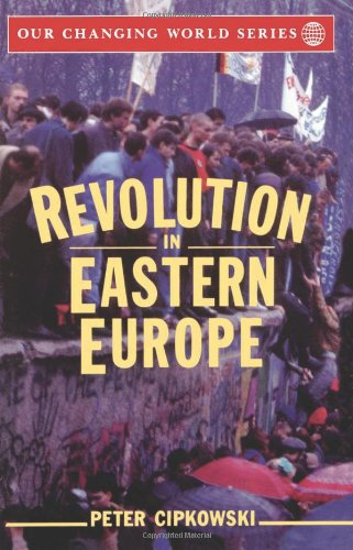 Revolution in Eastern Europe: Understanding the Collapse of Communism in Poland, Hungary, East Germany, Czechoslovakia,