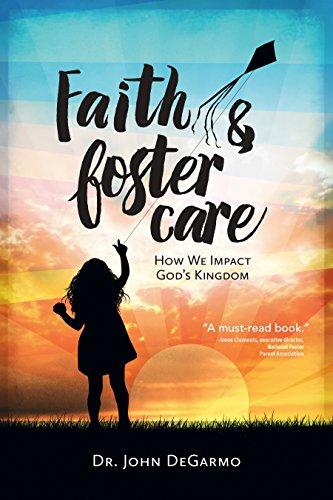 Faith & Foster Care: How We Impact God's Kingdom by [DeGarmo, Dr. John]