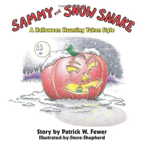 Sammy the Snow Snake: A Halloween Haunting Yukon Style by Patrick W. Fewer (Halloween 1517)