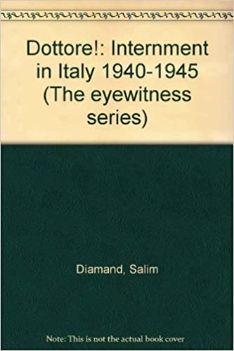 Dottore! Internment in Italy, 1940-1945 (The eyewitness series) by Diamand, Salim (1988)