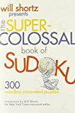 Will Shortz Presents The Super-Colossal Book of Sudoku: 300 Wordless Crossword Puzzles