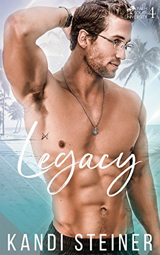 (Legacy: A New Adult College Romance (Palm South University Book 4))