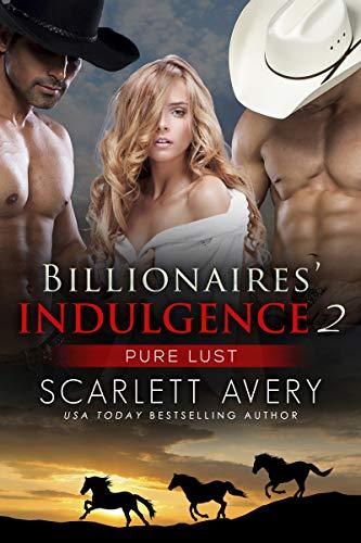 Billionaires' Indulgence Part 2- Pure Lust (Cowboy Ménage Romance) (Best Western Ride Rewards)