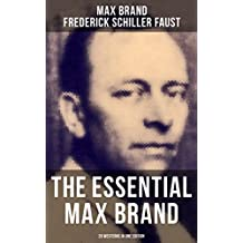 The Essential Max Brand - 29 Westerns in One Edition: With The Dan Barry Series & The Ronicky Doone Trilogy: The Untamed, The Night Horseman, The Seventh ... Riders of the Silences, Crossroads...