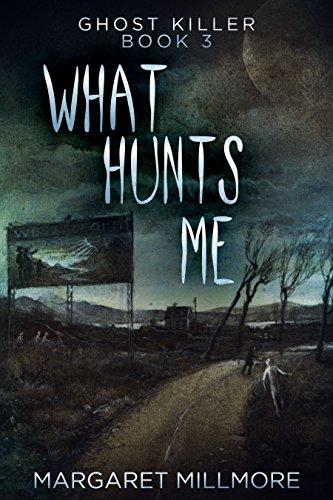 What Hunts Me (Ghost Killer Book 3) by [Millmore, Margaret]