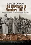 img - for The Germans in Flanders 1915-1916 (Images of War) book / textbook / text book