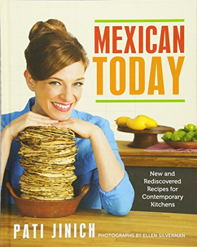 Mexican Today: New and Rediscovered Recipes for Contemporary Kitchens by Pati Jinich