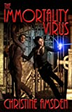 Front cover for the book The Immortality Virus by Christine Amsden