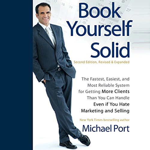 Book Yourself Solid, 2nd Edition: The Fastest, Easiest, and Most Reliable System for Getting More Clients Than You Can Handle Even if You Hate Marketing and Selling cover